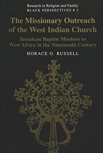 The Missionary Outreach of the West Indian Church: Jamaican Baptist Missions to West Africa in the Nineteenth Century (Research in Religion and Family)
