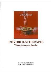 L'hydrolathérapie : Thérapie des eaux florales par Lydia Bosson