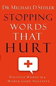 Stopping Words That Hurt: Positive Words in a World Gone Negative by [Sedler, Dr. Michael D.]