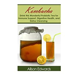 Kombucha: Drink this Wonderful Probiotic Tea for Immune Support, Digestive Health, and Detox Cleansing (Kombucha - Learn How to Make Kombucha and Know Its Health Benefits) 8 Kombucha Scientifically Proven: The Secret Guide of Kombucha About the Book: Kombucha Everyone is looking to stay healthy in today's society. Everyday ther