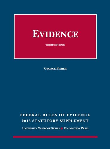 Federal Rules of Evidence Statutory and Case Supplement: Summer 2013-2014 (University Casebook Series)