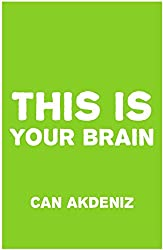 This Is Your Brain: Latest Discoveries About Enhancing and Optimizing Mental Performance and Better Employ Your Mind into Your Service in a Natural, Easy Way (English Edition)