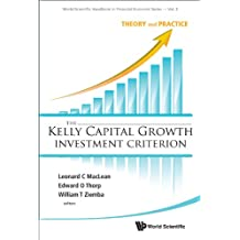 The Kelly Capital Growth Investment Criterion:Theory and Practice (World Scientific Handbook in Financial Economics Series 3)
