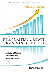 The Kelly Capital Growth Investment Criterion:Theory and Practice: 3 (World Scientific Handbook in Financial Economics Series)