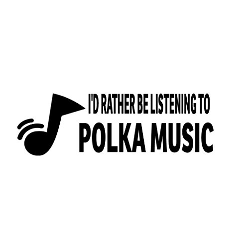 I'D RATHER BE LISTENING TO POLKA MUSIC Music Musician Decal Sticker ()