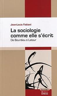 La sociologie comme elle s'écrit : De Bourdieu à Latour par Jean-Louis Fabiani