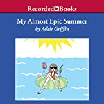 My Almost Epic Summer | Adele Griffin