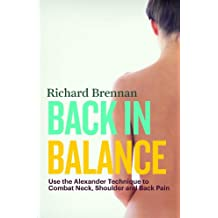 Back in Balance: Use the Alexander Technique to Combat Neck, Shoulder and Back Pain