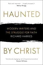 Haunted by Christ: Modern Writers and the Struggle for Faith