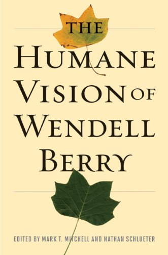 (The Humane Vision of Wendell Berry )