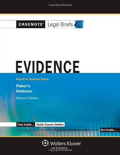 Casenote Legal Briefs: Evidence: Keyed To Fisher's Evidence, 2nd Ed.
