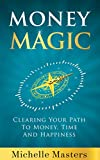 Money Magic: Clearing Your Path to Money, Time and Happiness