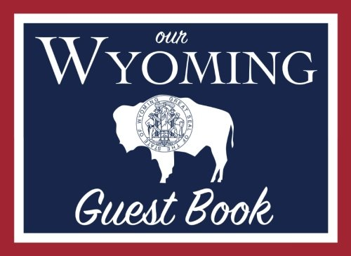 Our Wyoming Guest Book: 100 pages, 8.25 x 6 in., matte cover.  For Wyoming homes, cabins, condos, guest rooms, B&Bs, businesses, coffee shops, ... parties, family reunions, and more! -