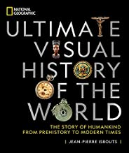 National Geographic Ultimate Visual History of the World: The Story of Humankind From Prehistory to Modern Tim