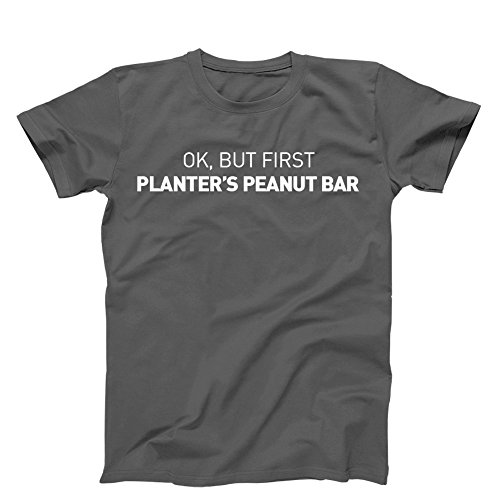 3 O'Clock Gift Shop OK, But First Planter's Peanut Bar. T-Shirt, Men's, Grey Small - First Planters
