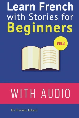 Learn French with Stories For Beginners Vol 3: 15 French Stories for Beginners with English Glossaries throughout the text (Volume 3) (French Edition)