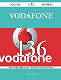 Vodafone 136 Success Secrets - 136 Most Asked Questions On Vodafone - What You Need To Know