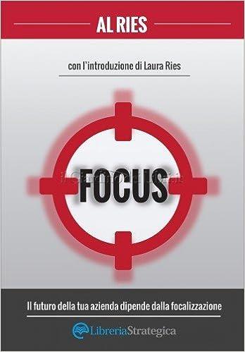 Focus - Il futuro della tua azienda dipende dalla focalizzazione.
