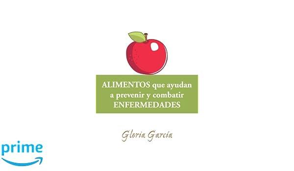 Alimentos Que Ayudan A Prevenir y Combatir Enfermedades (Spanish Edition): Gloria García: 9781463336769: Amazon.com: Books
