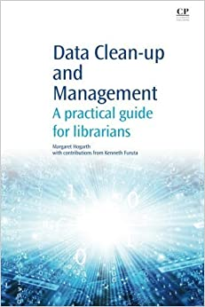Data Clean-Up and Management: A Practical Guide for Librarians (Chandos Information Professional Series) by Margaret Hogarth (2012-11-05)