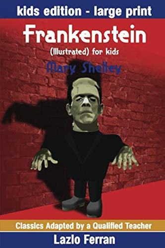 Frankenstein  (Illustrated) for kids: Adapted for kids aged 9-11 Grades 4-7, Key Stages 2 and 3 by Lazlo Ferran (Classics Adapted by a Qualified -