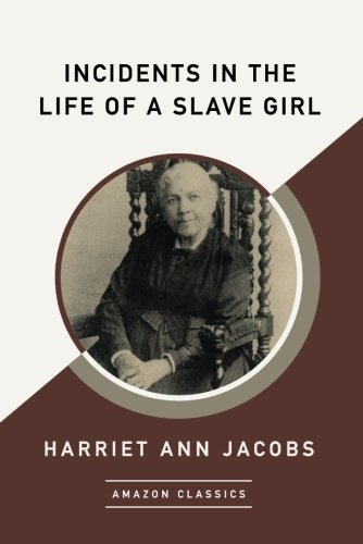Incidents in the Life of a Slave Girl (AmazonClassics Edition)
