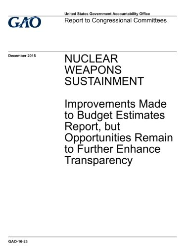 Nuclear weapons sustainment, improvements made to budget estimates report, but opportunities remain to further enhance transparency : report to congressional committees. pdf epub