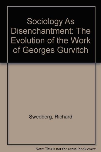 Sociology As Disenchantment: The Evolution of the Work of Georges Gurvitch