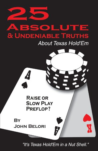 Texas Holdem Nuts - Twenty-Five Absolute and Undeniable Truths About Texas Hold'Em: It's Texas Hold'Em in a Nut Shell