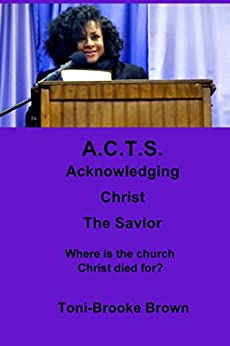 A.C.T.S. Acknowledging Christ the Savior: Where Is the Church Christ Died For? by [Brown, Toni-Brooke]