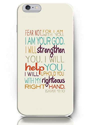 Fear not for I am with you I am your god. I will strengthen you. I will help you. I will uphold you with my righteous right hand – Isaiah 41:10 – Bible verse – 5.5 Inch iPhone 6 plus – hard snap on plastic case – Inspirational and motivational life quotes