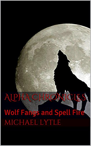 Alpha Chronicles: Wolf Fangs and Spell Fire