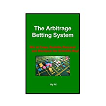 The Arbitrage Betting System: Win at Craps, Roulette, Baccarat and Blackjack the Scientific Way!
