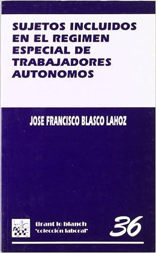 Sujetos incluidos en el régimen especial de los trabajadores autónomos: Amazon.es: José Francisco Blasco Lahoz: Libros