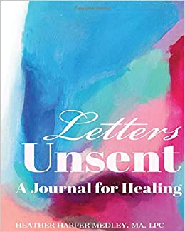 Letters Unsent A Journal For Healing Medley Lpc Heather Harper 9798647232519 Amazon Com Books