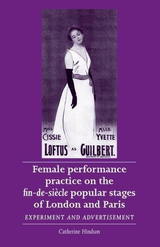 Female performance practice on the fin-de-siècle popular stages of London and Paris: Experiment and advertisement (Women Theatre and Performance (Performance Fin)