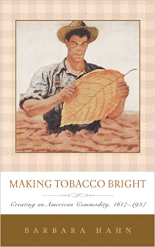 Making Tobacco Bright: Creating an American Commodity, 1617