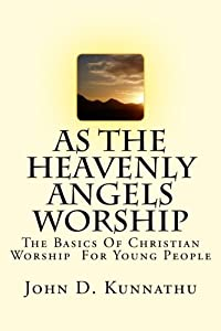 As The Heavenly Angels Worship: The Basics Of Christian Worship For Young People