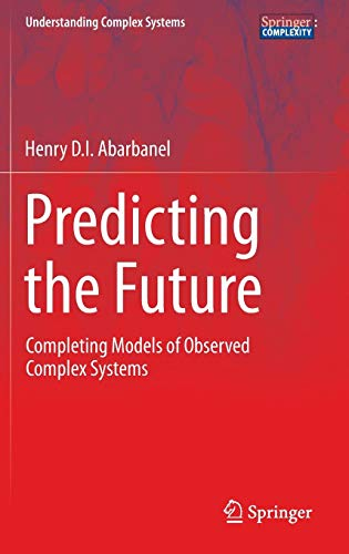 (Predicting the Future: Completing Models of Observed Complex Systems (Understanding Complex Systems) )