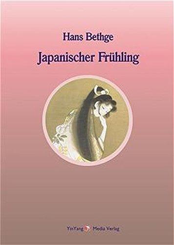 Nachdichtungen orientalischer Lyrik: Japanischer Frühling. Nachdichtungen japanischer Lyrik Taschenbuch – 13. März 2003 Hans Bethge YinYang Media Verlag 3935727003 MAK_9783935727006