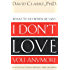 I Don't Love You Anymore: What to do when he says,