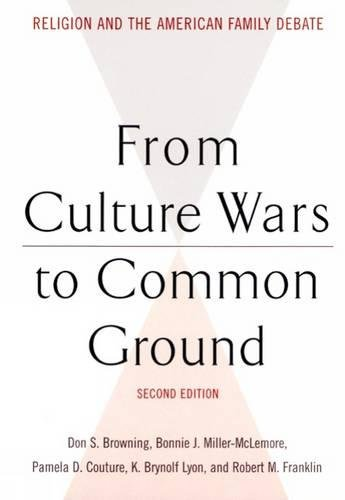 From Culture Wars to Common Ground, Second Edition: Religion and the American Family Debate (Family, Religion, and Culture)