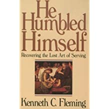 He Humbled Himself: Recovering the Lost Art of Serving by Kenneth C. Fleming (1989-04-03)