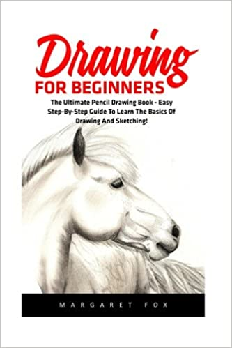 Drawing For Beginners: The Ultimate Pencil Drawing Book