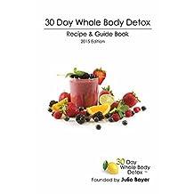 30 Day Whole Body Detox: Recipe & Guide Book