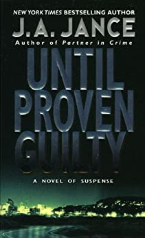 Until Proven Guilty (J. P. Beaumont Novel Book 1) by [Jance, J. A.]