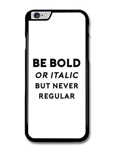 Be Bold or Italic but Never Regular Text Designer Type Design case for iPhone 6 Plus 6S Plus
