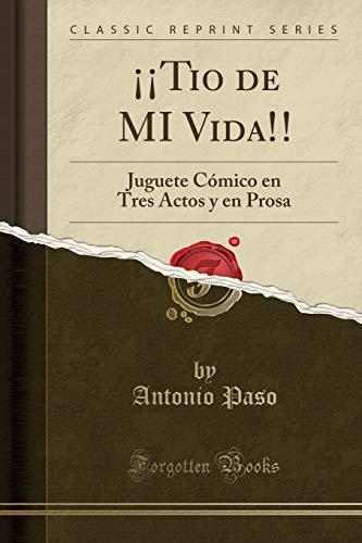 ¡¡Tio de MI Vida!! Juguete Cómico en Tres Actos y en Prosa (Classic Reprint)  [Paso, Antonio] (Tapa Blanda)