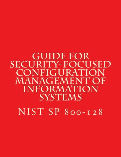 NIST SP 800-128 Guide for Security-Focused Configuration Management of Informati: Recomendations