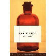 Say Uncle by Kay Ryan (2000-08-10)